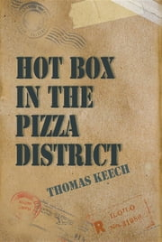 Hot Box in the Pizza District ebook by Thomas  W. Keech