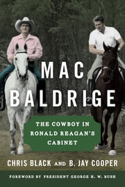 Mac Baldrige - The Cowboy in Ronald Reagan's Cabinet ebook by Chris Black,B. Jay Cooper,President George H. W. Bush