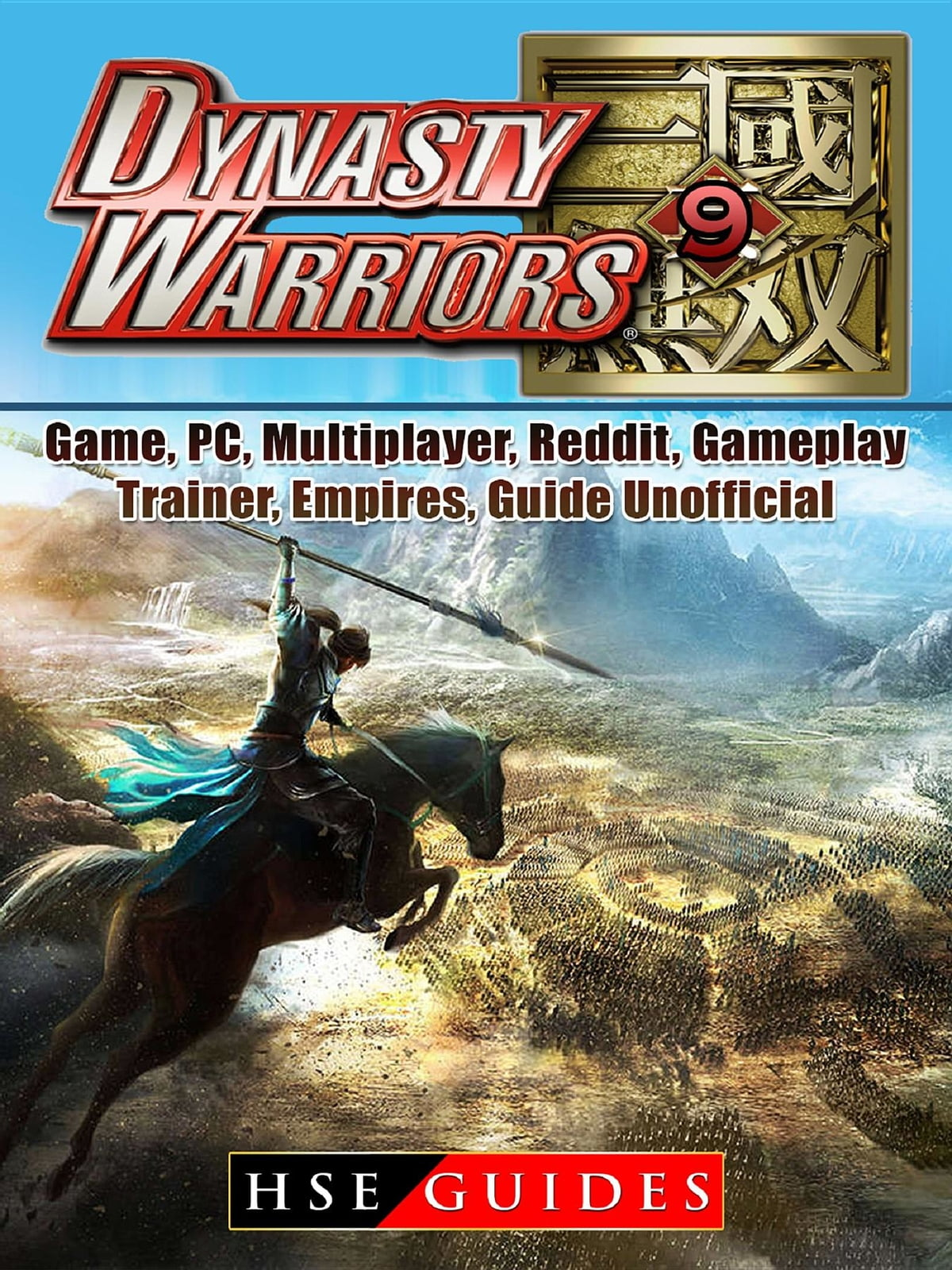 Dynasty Warriors 9 Game, PC, Multiplayer, Reddit, Gameplay, Trainer,  Empires, Guide Unofficial ebook by HSE Guides - Rakuten Kobo