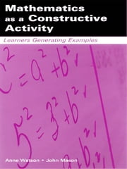 Mathematics as a Constructive Activity - Learners Generating Examples ebook by Anne Watson,John Mason