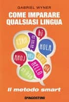 Come imparare qualsiasi lingua - Il metodo smart ebook by Gabriel Wyner