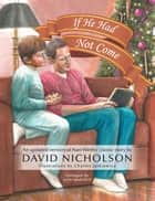If He Had Not Come ebook by Charles Jaskiewicz, David Nicholson