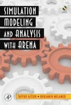 Simulation Modeling and Analysis with ARENA ebook by Tayfur Altiok, Benjamin Melamed