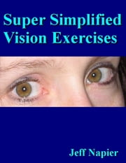 Super Simplified Vision Exercises ebook by Jeff Napier