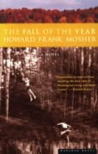The Fall of the Year eBook by Howard Frank Mosher