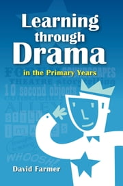 Learning Through Drama in the Primary Years ebook by David Farmer