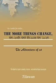 The More Things Change, The More They Remain The Same - the adventures of sst ebook by Tilawan