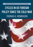 Cycles in US Foreign Policy since the Cold War ebook by Thomas H. Henriksen