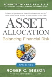 Asset Allocation: Balancing Financial Risk, Fifth Edition - Balancing Financial Risk, Fifth Edition ebook by Roger Gibson