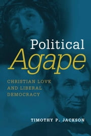 Political Agape - Christian Love and Liberal Democracy ebook by Timothy P. Jackson