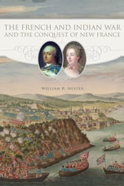 The French and Indian War and the Conquest of New France ebook by William R. Nester