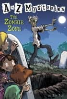 A to Z Mysteries: The Zombie Zone ebook by Ron Roy,John Steven Gurney