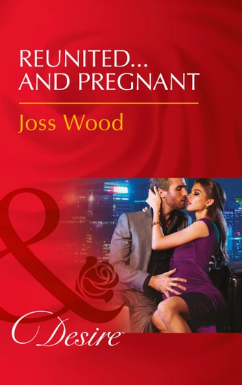Reunited...And Pregnant (Mills & Boon Desire) (The Ballantyne Billionaires, Book 2) ebook by Joss Wood