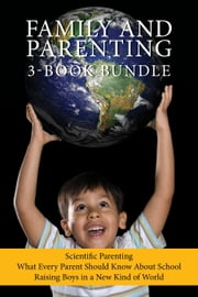 Family and Parenting 3-Book Bundle - Scientific Parenting / What Every Parent Should Know About School / Raising Boys in a New Kind of World ebook by Michael Reist,Dr. Nicole Letourneau,Justin Joschko