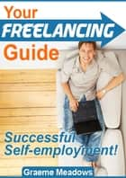 Your Freelancing Guide ebook by Greame Meadows