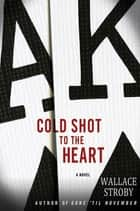 Cold Shot to the Heart ebook by Wallace Stroby