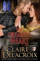 The Crusader's Heart - A Medieval Romance ebook by Claire Delacroix, Deborah Cooke