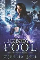 Nobody's Fool ebook by Ophelia Bell