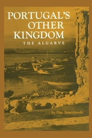 Portugal's Other Kingdom - The Algarve ebook by Dan Stanislawski