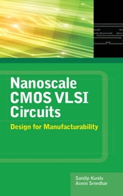 Nanoscale CMOS VLSI Circuits: Design for Manufacturability ebook by Sandip Kundu,Aswin Sreedhar