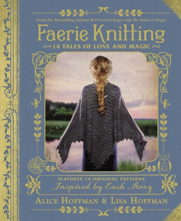 Faerie Knitting - 14 Tales of Love and Magic ebook by Alice Hoffman,Lisa Hoffman