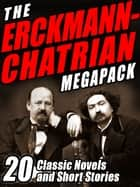 The Erckmann-Chatrian MEGAPACK ® - 20 Classic Novels and Short Stories ebook by Emile Erckmann, Alexandre Chatrian