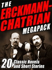 The Erckmann-Chatrian MEGAPACK ® - 20 Classic Novels and Short Stories ebook by Emile Erckmann,Alexandre Chatrian