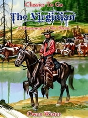 The Virginian, a Horseman of the Plains - Revised Edition of Original Version ebook by Owen Wister