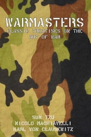 Warmasters: Classic Treatises on the Art of War ebook by Lenny Flank
