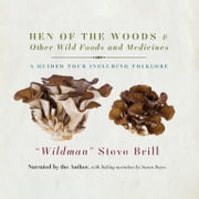 Hen of the Woods & Other Wild Foods and Medicines - A Guided Tour Including Folklore audiobook by Steve Brill
