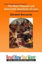 The Most Pleasant And Delectable Questions Of Love ebook by Boccaccio Giovanni