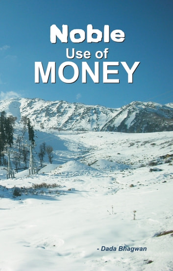 Noble Use Of Money (In English) ebook by Dada Bhagwan