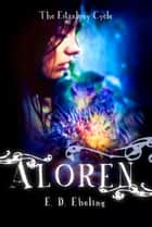Aloren - The Estralony Cycle ebook by E. D. Ebeling
