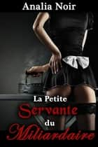 La Petite Servante du Milliardaire ebook by Analia Noir