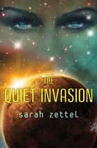The Quiet Invasion ebook by Sarah Zettel