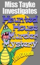 Haunted House Murder Mystery ebook by Jim Green