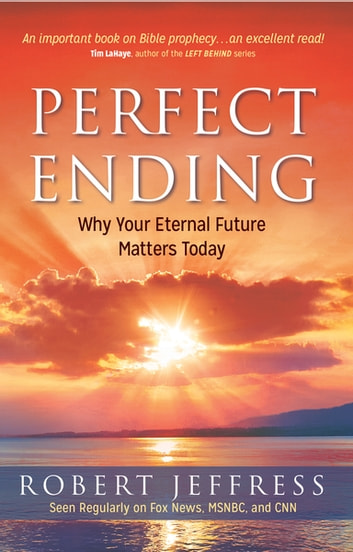 Perfect Ending - Why Your Eternal Future Matters Today ebook by Robert Jeffress