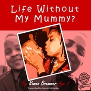 Life Without My Mummy? ebook by Romeo Bremmer,Yazmin McKenzie