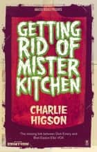 Getting Rid Of Mister Kitchen 電子書 by Charlie Higson