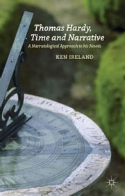 Thomas Hardy, Time and Narrative - A Narratological Approach to his Novels ebook by K. Ireland