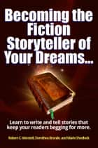 Becoming the Fiction Storyteller of Your Dreams ebook by Robert C. Worstell, Dorothea Brande, Marie Shedlock