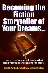 Becoming the Fiction Storyteller of Your Dreams ebook by Robert C. Worstell,Dorothea Brande,Marie Shedlock