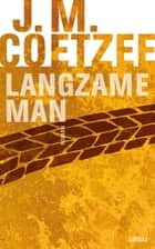 Langzame man ebook by J.M. Coetzee,Peter Bergsma