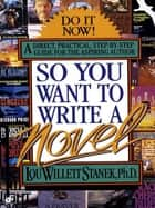 So You Want to Write a Novel ebook by Lou W. Stanek, PhD