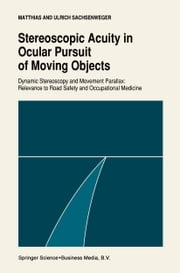 Stereoscopic acuity in ocular pursuit of moving objects - Dynamic stereoscopy and movement parallax: relevance to road safety and occupational medicine ebook by Matthias Sachsenweger,W. Ghantus,Ulrich Sachsenweger