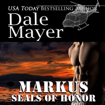 SEALs of Honor: Markus - Book 7: SEALs of Honor audiobook by Dale Mayer