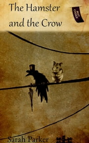 The Hamster and the Crow ebook by Sarah Parker