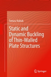 Static and Dynamic Buckling of Thin-Walled Plate Structures ebook by Tomasz Kubiak
