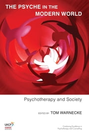 The Psyche in the Modern World - Psychotherapy and Society ebook by Tom Warnecke