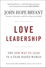 Love Leadership - The New Way to Lead in a Fear-Based World ebook by John Hope Bryant
